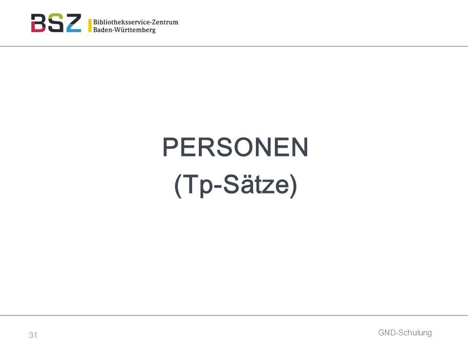 31 PERSONEN (Tp-Sätze) GND-Schulung