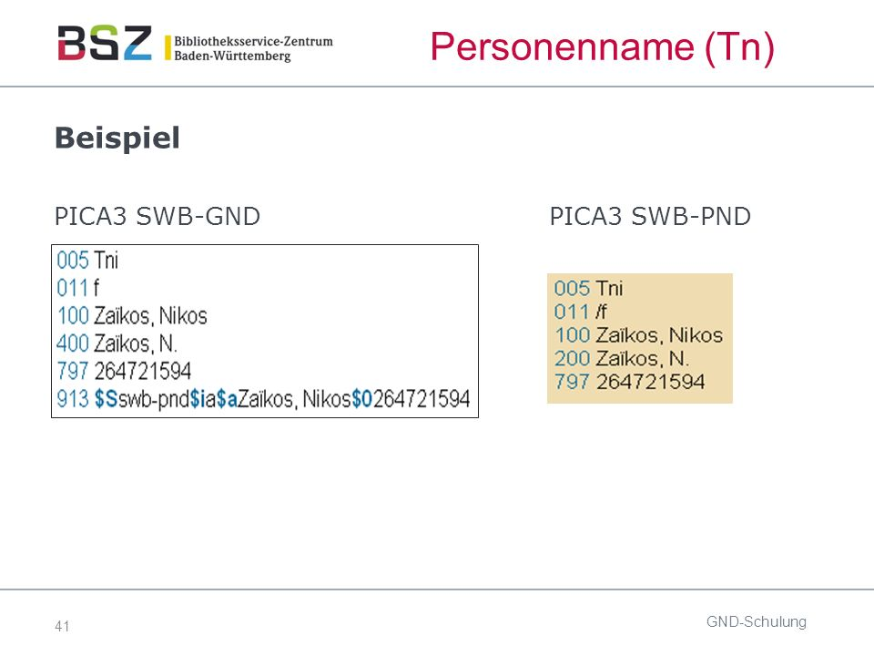 41 Personenname (Tn) PICA3 SWB-GND GND-Schulung PICA3 SWB-PND Beispiel