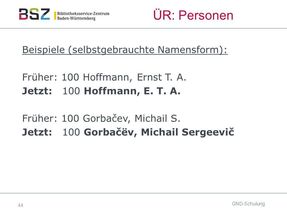 44 ÜR: Personen Beispiele (selbstgebrauchte Namensform): Früher: 100 Hoffmann, Ernst T.