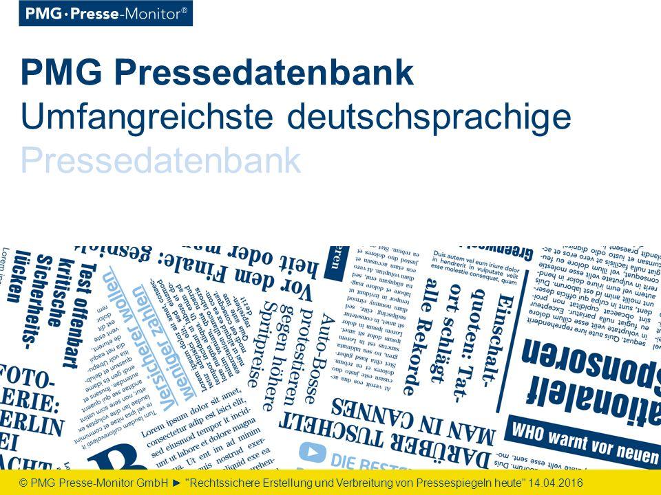 PMG Pressedatenbank Umfangreichste deutschsprachige Pressedatenbank © PMG Presse-Monitor GmbH ► Rechtssichere Erstellung und Verbreitung von Pressespiegeln heute 14.04.2016