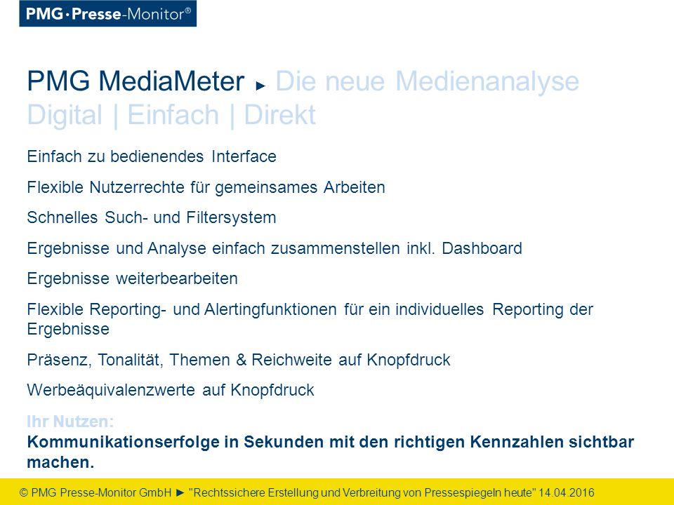 PMG MediaMeter ► Die neue Medienanalyse Digital | Einfach | Direkt Einfach zu bedienendes Interface Flexible Nutzerrechte für gemeinsames Arbeiten Schnelles Such- und Filtersystem Ergebnisse und Analyse einfach zusammenstellen inkl.