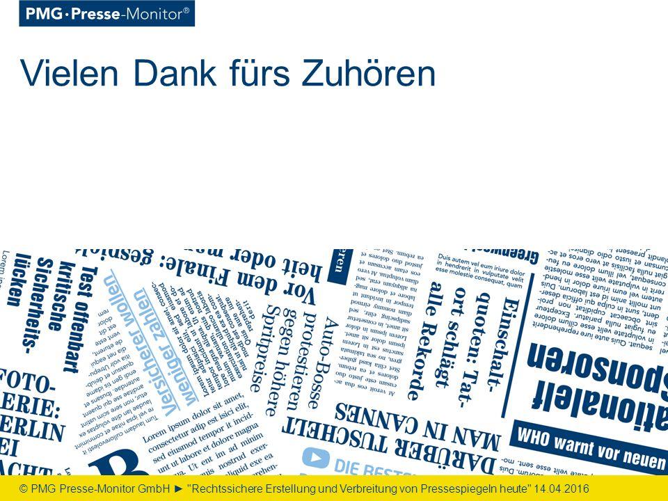 Vielen Dank fürs Zuhören © PMG Presse-Monitor GmbH ► Rechtssichere Erstellung und Verbreitung von Pressespiegeln heute 14.04.2016