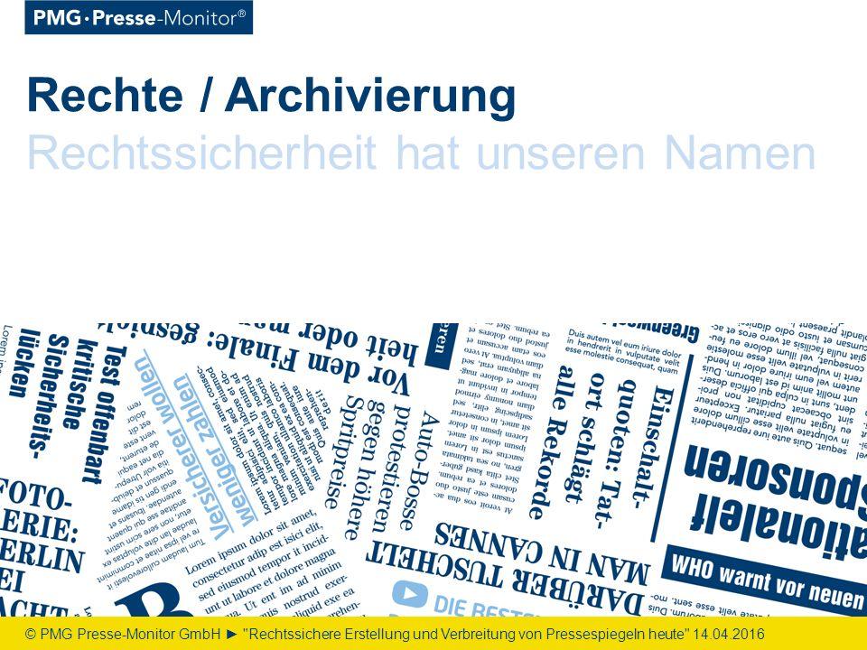 Rechte / Archivierung Rechtssicherheit hat unseren Namen © PMG Presse-Monitor GmbH ► Rechtssichere Erstellung und Verbreitung von Pressespiegeln heute 14.04.2016