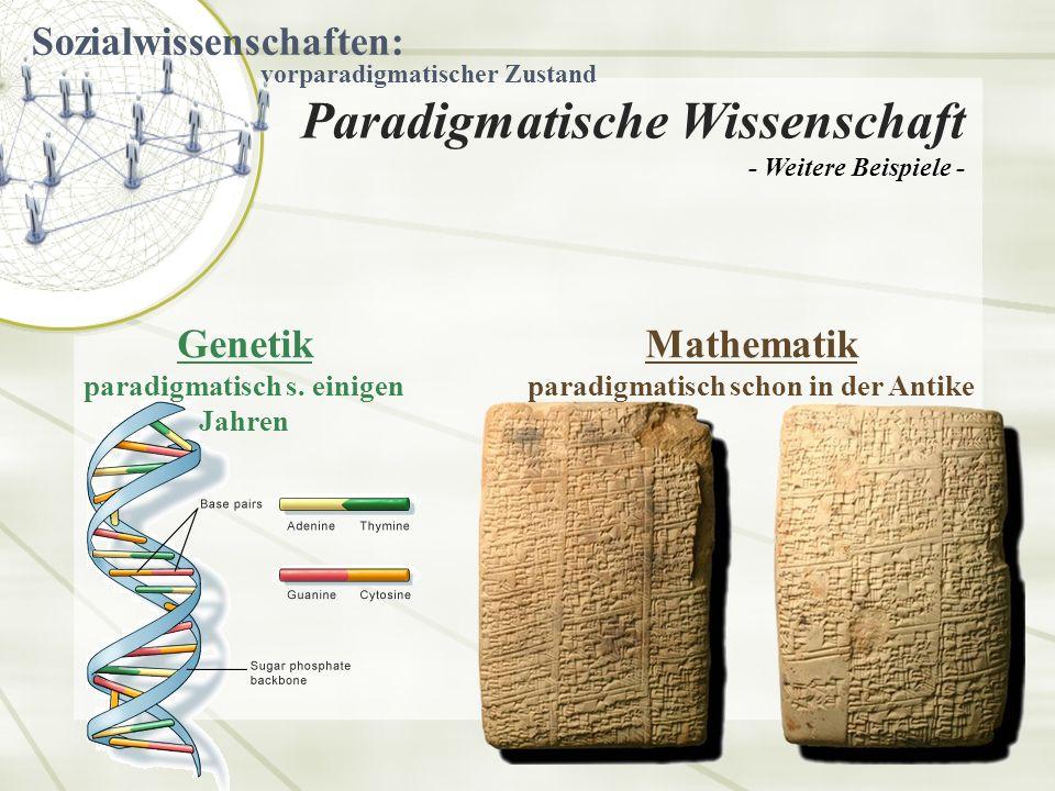 Mathematik paradigmatisch schon in der Antike Paradigmatische Wissenschaft - Weitere Beispiele - Genetik paradigmatisch s.