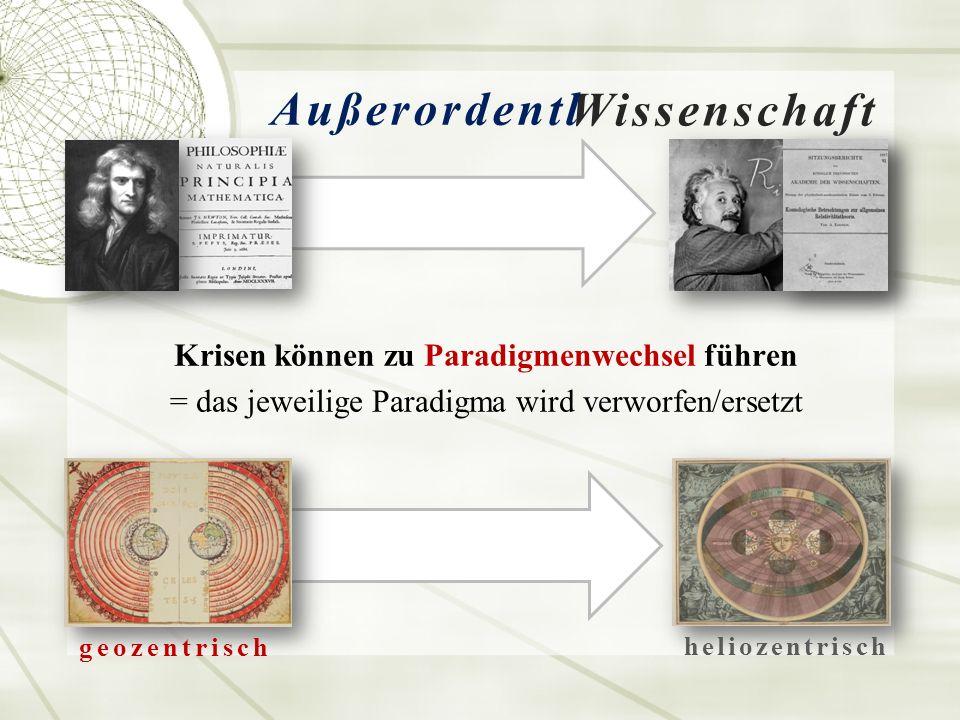 Krisen können zu Paradigmenwechsel führen = das jeweilige Paradigma wird verworfen/ersetzt Wissenschaft laut Kuhn Außerordentl.