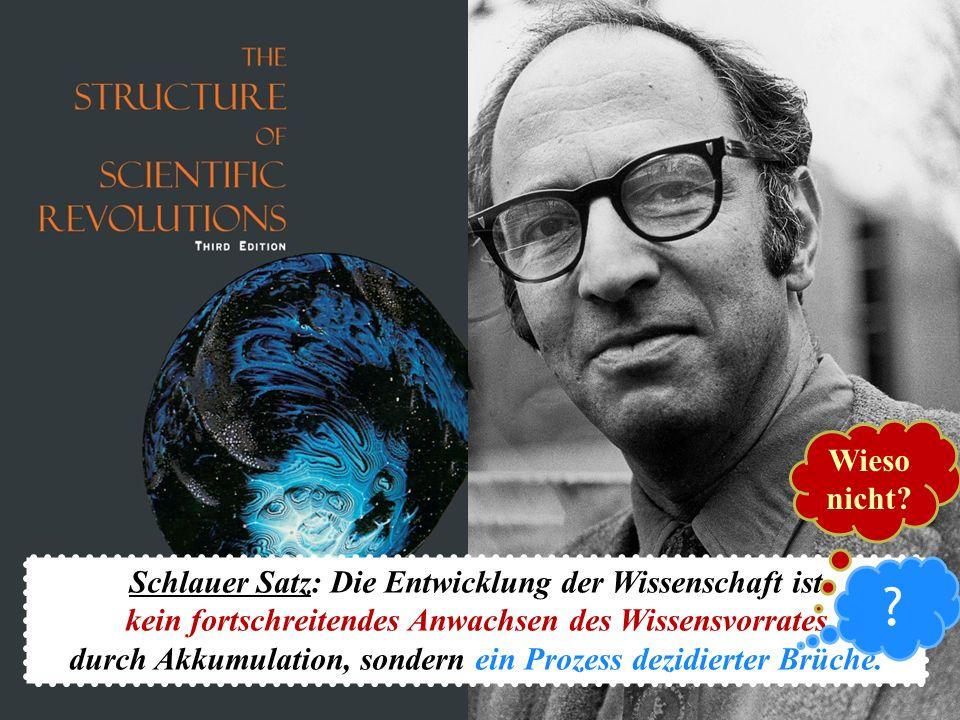 Schlauer Satz: Die Entwicklung der Wissenschaft ist kein fortschreitendes Anwachsen des Wissensvorrates durch Akkumulation, sondern ein Prozess dezidierter Brüche.