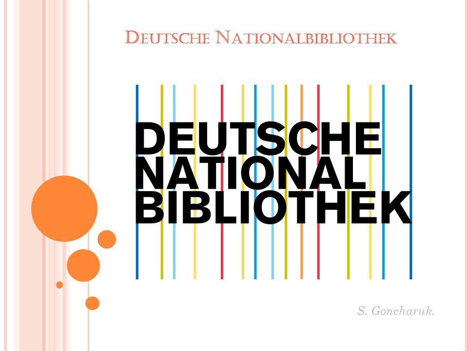 DNB Die Deutsche Nationalbibliothek, ehemals Die Deutsche Bibliothek, ist mit ihren Standorten Leipzig und Frankfurt am Main die zentrale Archivbibliothek für alle Medienwerke in deutscher Sprache aus dem In- und Ausland und das nationalbibliografische Zentrum Deutschlands.
