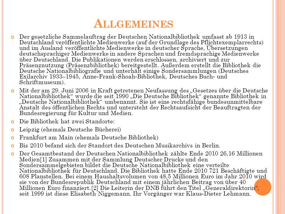 A LLGEMEINES Der gesetzliche Sammelauftrag der Deutschen Nationalbibliothek umfasst ab 1913 in Deutschland veröffentlichte Medienwerke (auf der Grundlage des Pflichtexemplarrechts) und im Ausland veröffentlichte Medienwerke in deutscher Sprache, Übersetzungen deutschsprachiger Medienwerke in andere Sprachen und fremdsprachige Medienwerke über Deutschland.
