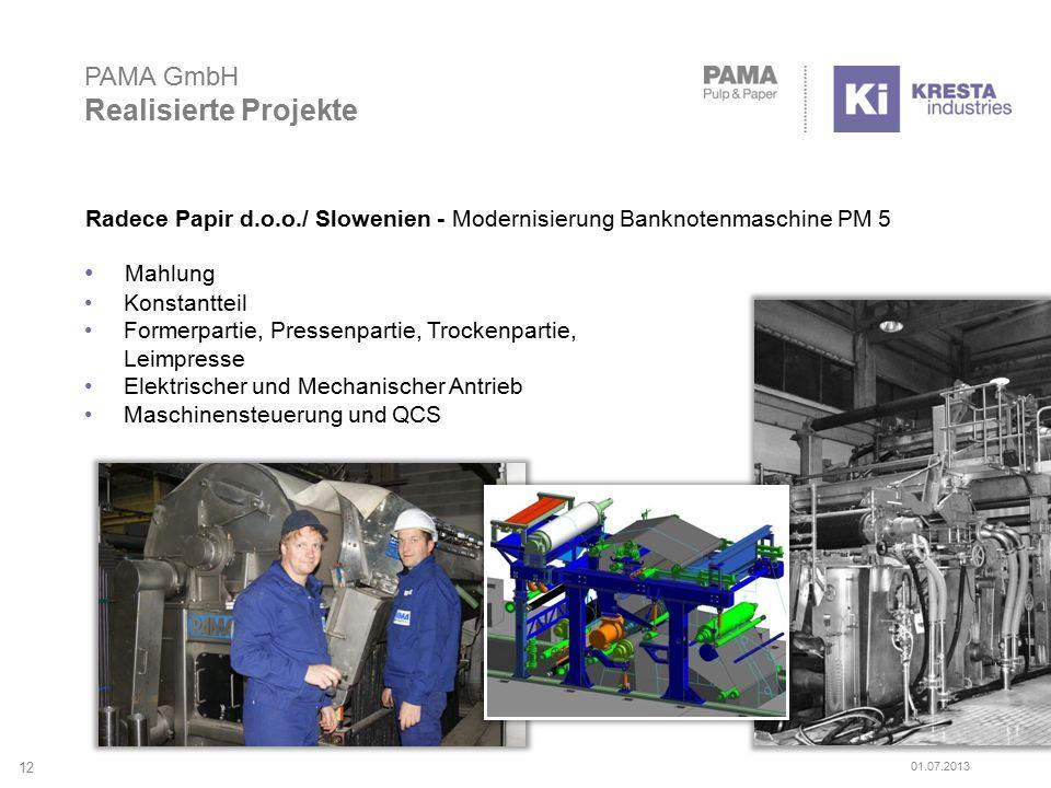 PAMA GmbH Realisierte Projekte Radece Papir d.o.o./ Slowenien - Modernisierung Banknotenmaschine PM 5 Mahlung Konstantteil Formerpartie, Pressenpartie, Trockenpartie, Leimpresse Elektrischer und Mechanischer Antrieb Maschinensteuerung und QCS 12 01.07.2013