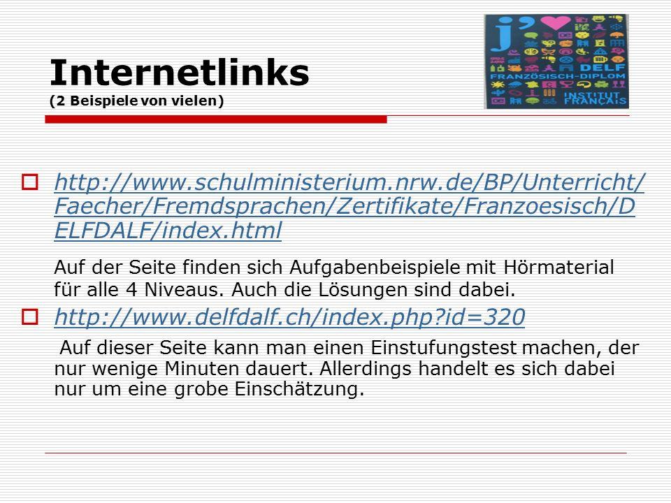 Internetlinks (2 Beispiele von vielen)  http://www.schulministerium.nrw.de/BP/Unterricht/ Faecher/Fremdsprachen/Zertifikate/Franzoesisch/D ELFDALF/index.html http://www.schulministerium.nrw.de/BP/Unterricht/ Faecher/Fremdsprachen/Zertifikate/Franzoesisch/D ELFDALF/index.html Auf der Seite finden sich Aufgabenbeispiele mit Hörmaterial für alle 4 Niveaus.