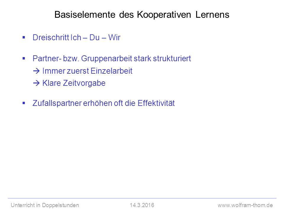 Unterricht in Doppelstunden14.3.2016www.wolfram-thom.de Basiselemente des Kooperativen Lernens  Partner- bzw.