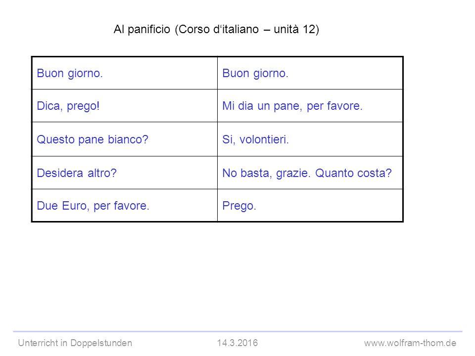Unterricht in Doppelstunden14.3.2016www.wolfram-thom.de Al panificio (Corso d'italiano – unità 12) Buon giorno.