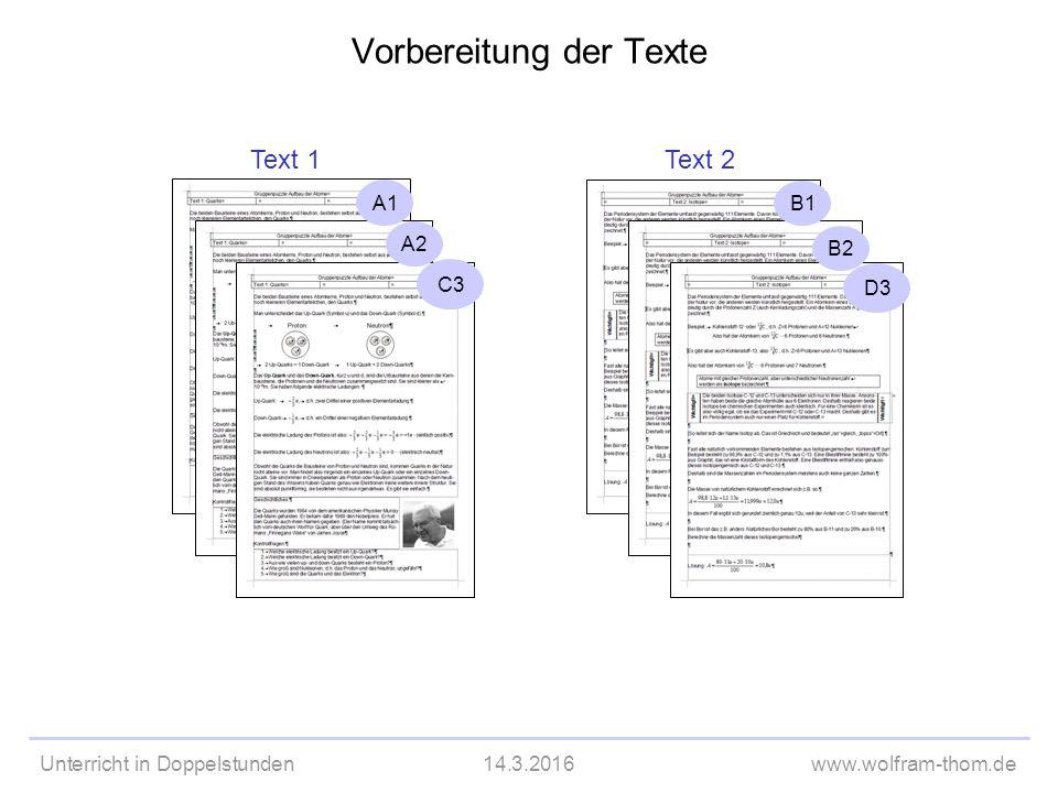 Unterricht in Doppelstunden14.3.2016www.wolfram-thom.de Vorbereitung der Texte Text 1 Text 2 A1 A2 C3 B1 B2 D3