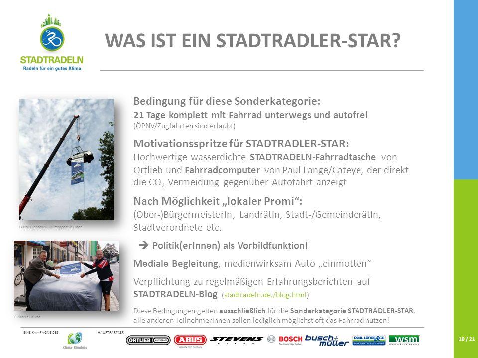HAUPTPARTNEREINE KAMPAGNE DES 10 / 21 WAS IST EIN STADTRADLER-STAR? Bedingung für diese Sonderkategorie: 21 Tage komplett mit Fahrrad unterwegs und au
