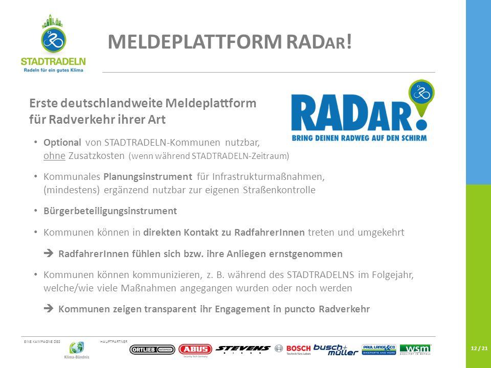 HAUPTPARTNEREINE KAMPAGNE DES 12 / 21 MELDEPLATTFORM RAD AR ! Erste deutschlandweite Meldeplattform für Radverkehr ihrer Art Optional von STADTRADELN-