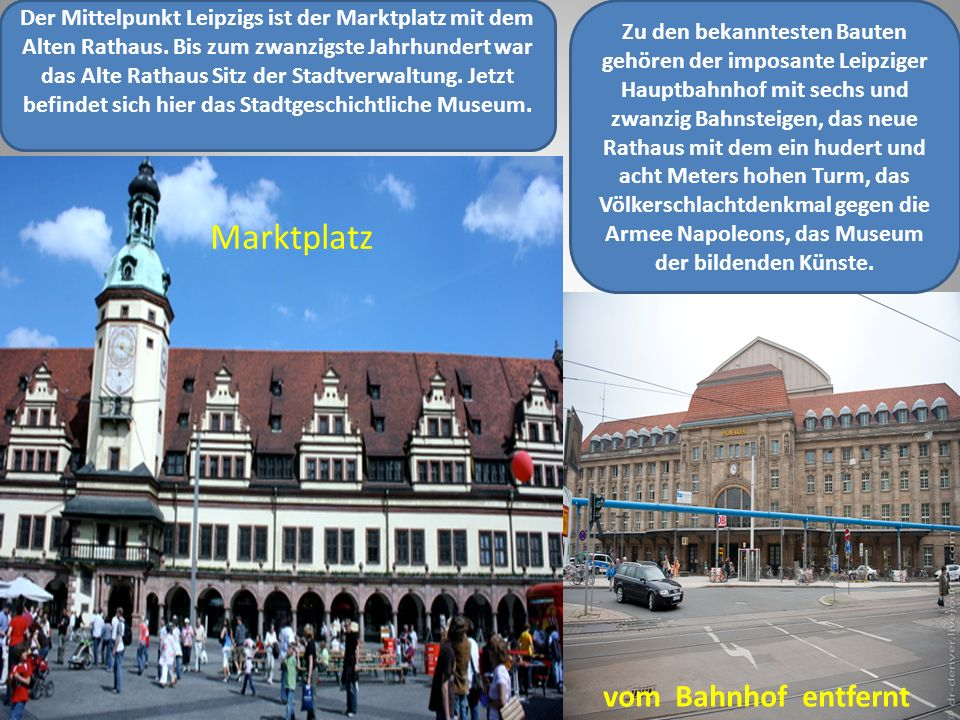 Marktplatz vom Bahnhof entfernt Der Mittelpunkt Leipzigs ist der Marktplatz mit dem Alten Rathaus. Bis zum zwanzigste Jahrhundert war das Alte Rathaus