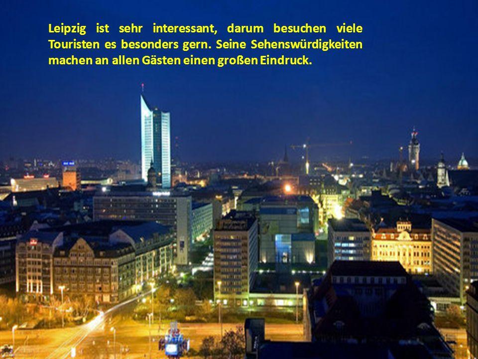 Leipzig ist sehr interessant, darum besuchen viele Touristen es besonders gern. Seine Sehenswürdigkeiten machen an allen Gästen einen großen Eindruck.