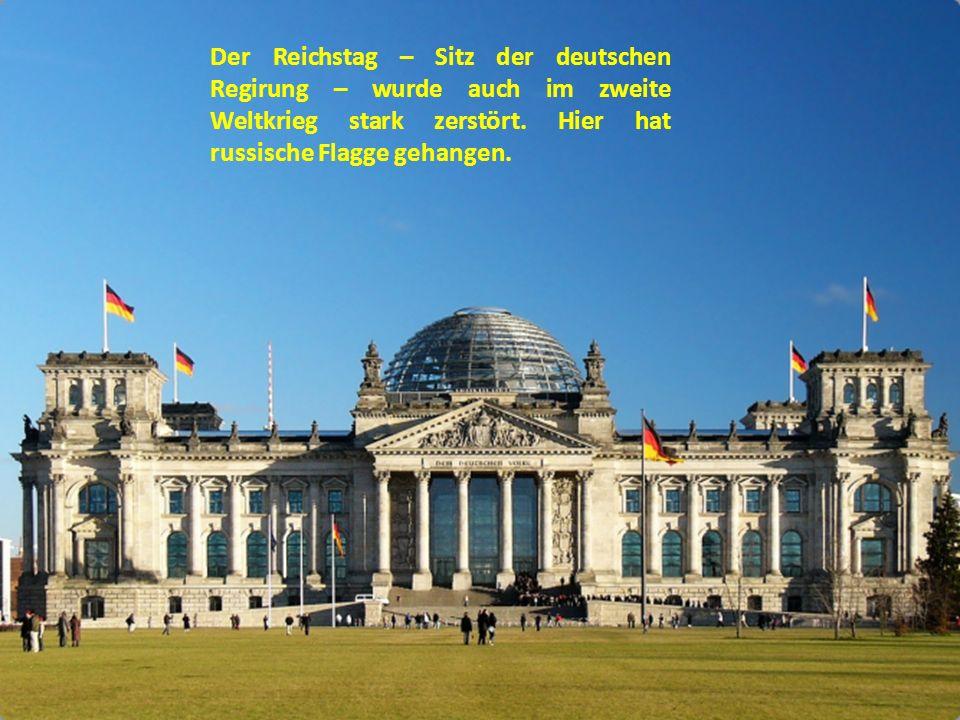 Der Reichstag – Sitz der deutschen Regirung – wurde auch im zweite Weltkrieg stark zerstört. Hier hat russische Flagge gehangen.