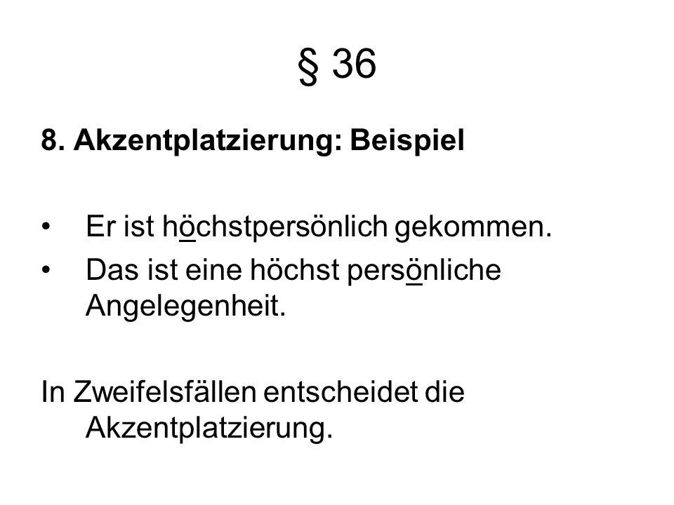 § 36 8.Akzentplatzierung: Beispiel Er ist höchstpersönlich gekommen.