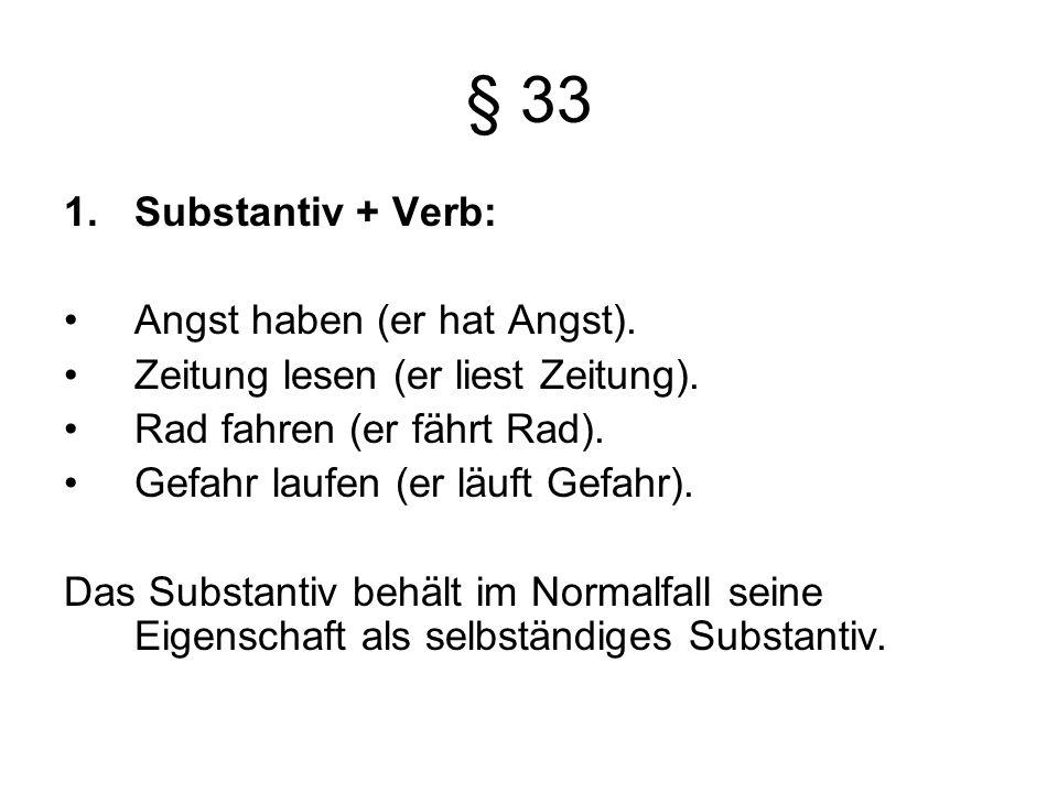 § 33 1.Substantiv + Verb: Angst haben (er hat Angst).