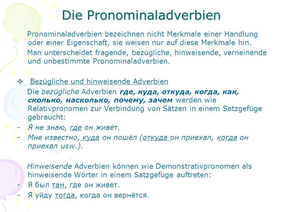Pronominaladverbien bezeichnen nicht Merkmale einer Handlung oder einer Eigenschaft, sie weisen nur auf diese Merkmale hin.