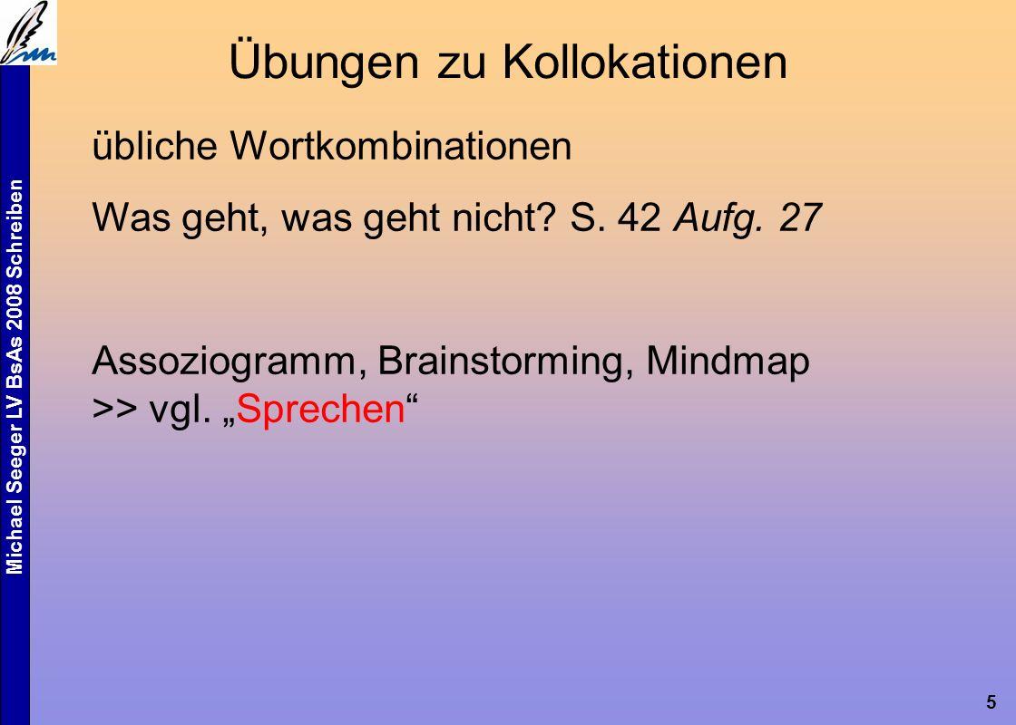 Michael Seeger LV BsAs 2008 Schreiben 5 Übungen zu Kollokationen übliche Wortkombinationen Was geht, was geht nicht.