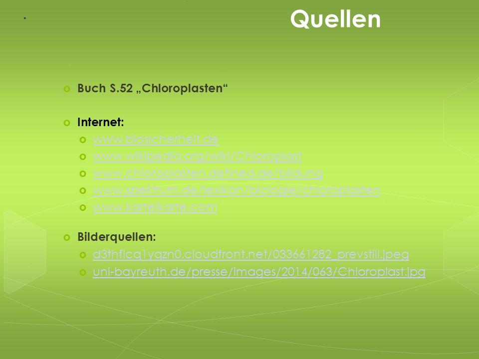"""Quellen  Buch S.52 """"Chloroplasten""""  Internet:  www.biosicherheit.de www.biosicherheit.de  www.wikipedia.org/wiki/Chloroplast www.wikipedia.org/wik"""