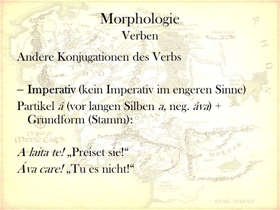 Morphologie Verben Andere Konjugationen des Verbs  Imperativ (kein Imperativ im engeren Sinne) Partikel á (vor langen Silben a, neg.