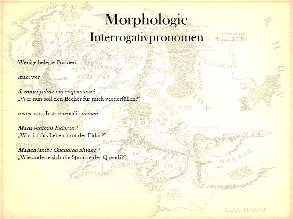 Morphologie Interrogativpronomen Wenige belegte Formen: man: wer Sí man i yulma nin enquantuva.