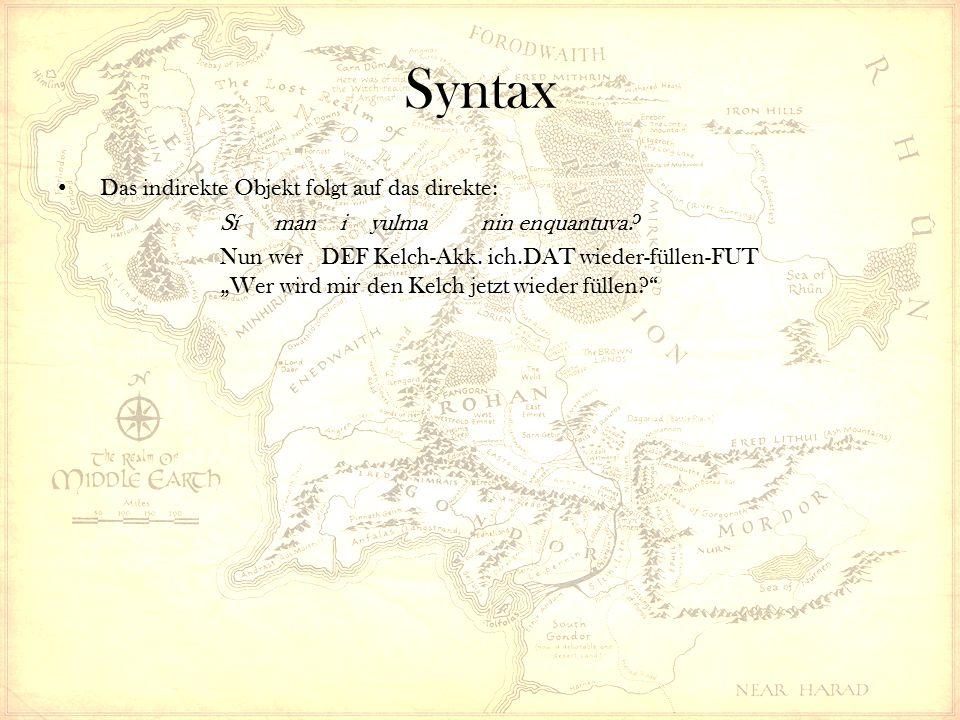Syntax Das indirekte Objekt folgt auf das direkte: Sí man i yulma nin enquantuva.