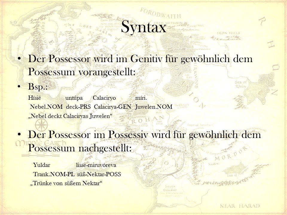 Syntax Der Possessor wird im Genitiv für gewöhnlich dem Possessum vorangestellt: Bsp.: Hísië untúpa Calaciryo míri.