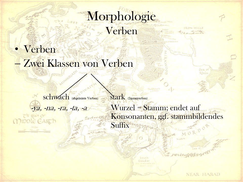 Morphologie Verben Verben  Zwei Klassen von Verben schwach (abgeleitete Verben) stark (Stammverben) -ya, -na, -ra, -ta, -a Wurzel = Stamm; endet auf Konsonanten, ggf.
