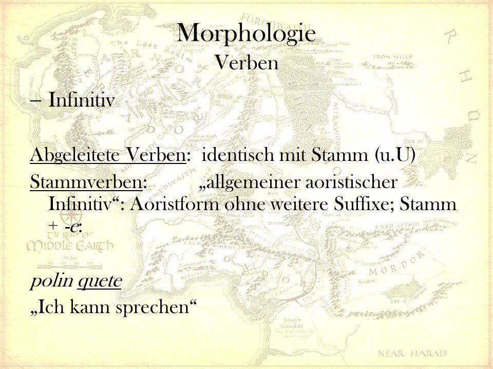 """Morphologie Verben  Infinitiv Abgeleitete Verben: identisch mit Stamm (u.U) Stammverben: """"allgemeiner aoristischer Infinitiv : Aoristform ohne weitere Suffixe; Stamm + -e: polin quete """"Ich kann sprechen"""