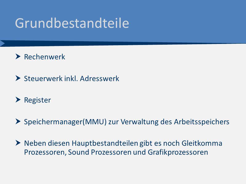 Grundbestandteile  Rechenwerk  Steuerwerk inkl. Adresswerk  Register  Speichermanager(MMU) zur Verwaltung des Arbeitsspeichers  Neben diesen Haup