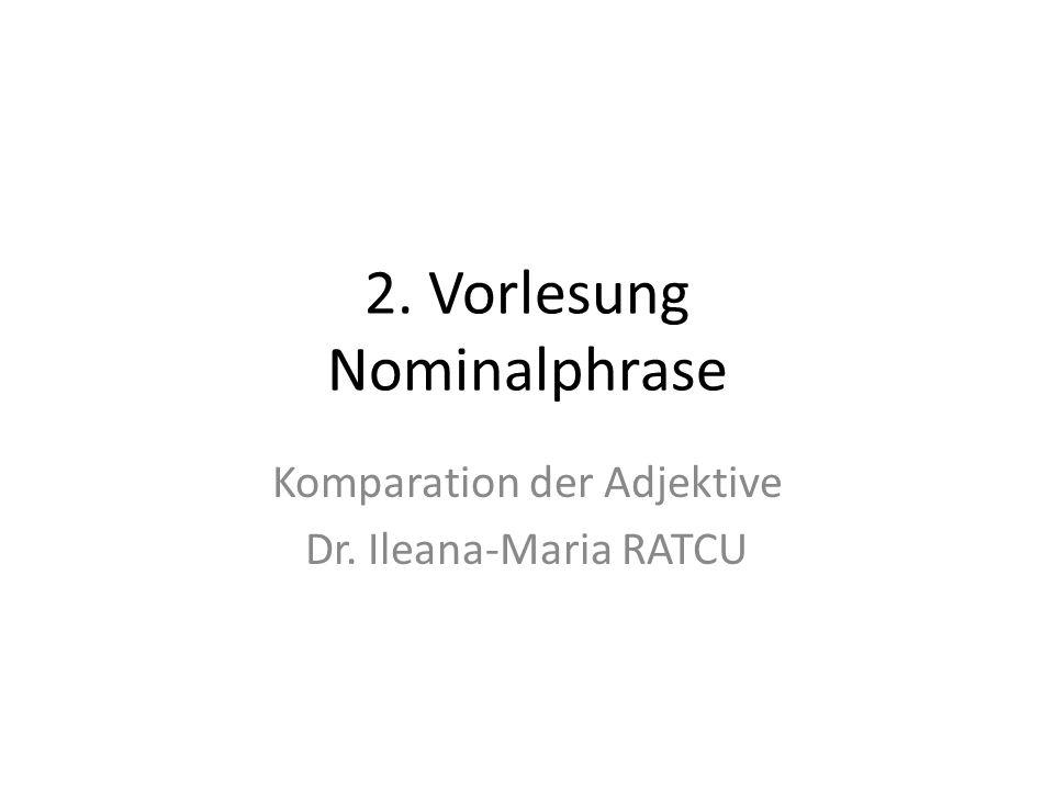 2. Vorlesung Nominalphrase Komparation der Adjektive Dr. Ileana-Maria RATCU