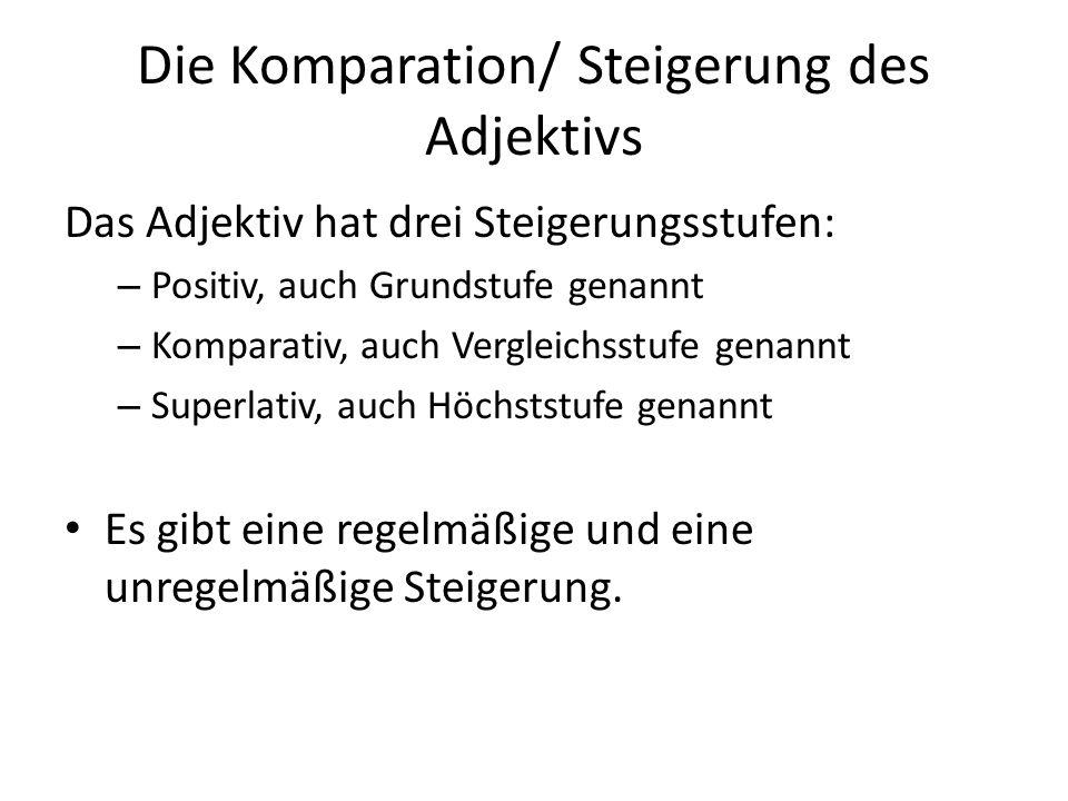 Die Komparation/ Steigerung des Adjektivs Das Adjektiv hat drei Steigerungsstufen: – Positiv, auch Grundstufe genannt – Komparativ, auch Vergleichsstu