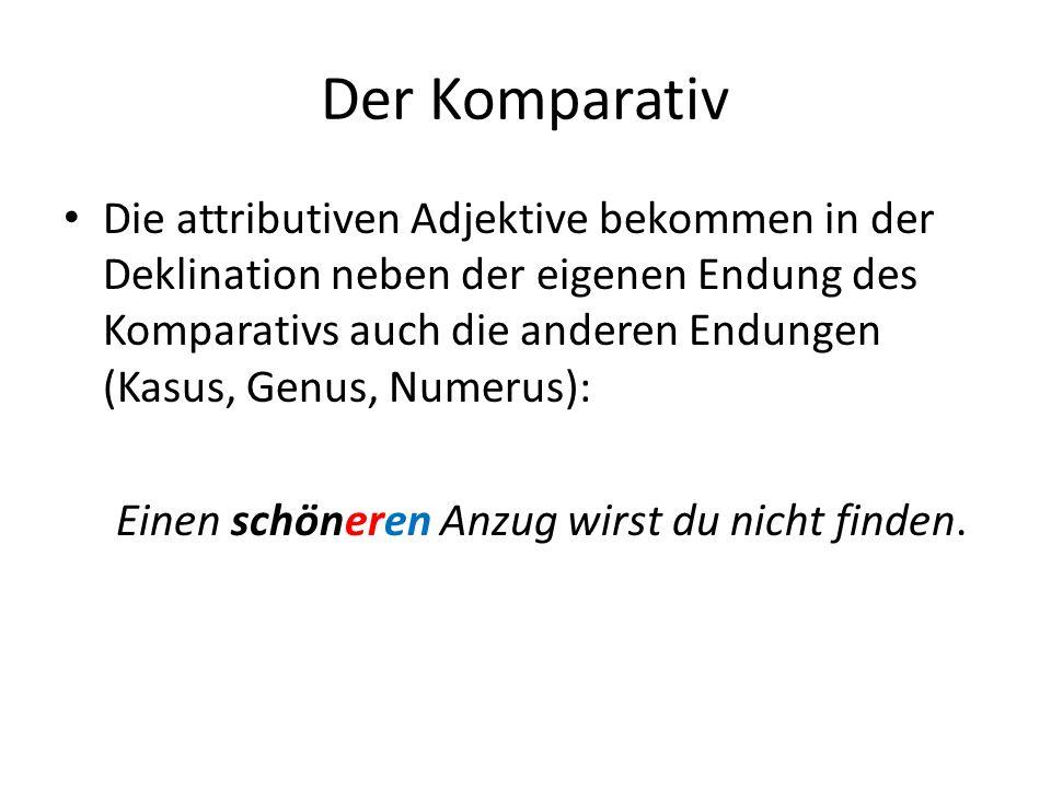 Der Komparativ Die attributiven Adjektive bekommen in der Deklination neben der eigenen Endung des Komparativs auch die anderen Endungen (Kasus, Genus