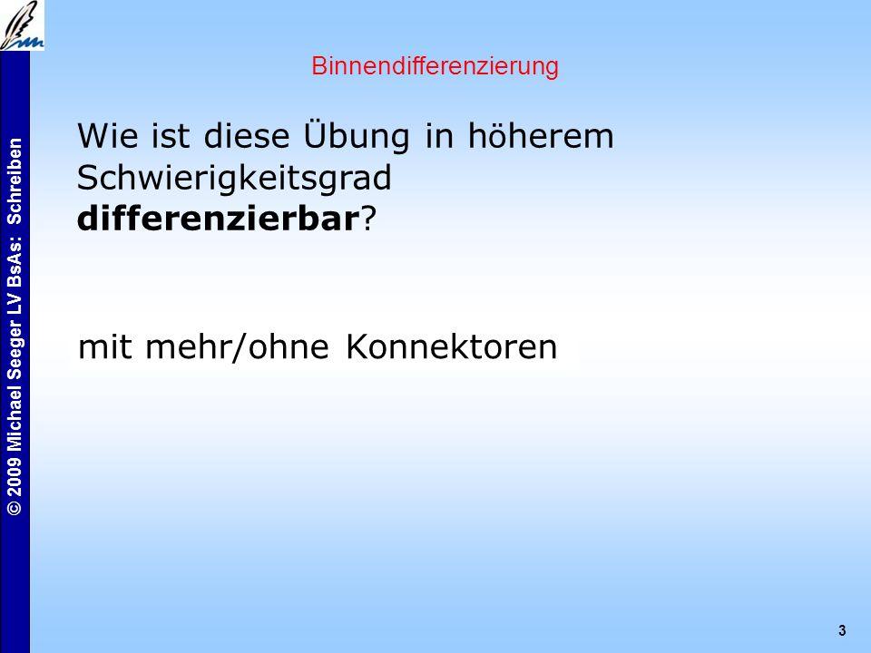 © 2009 Michael Seeger LV BsAs: Schreiben 3 Binnendifferenzierung Wie ist diese Ü bung in h ö herem Schwierigkeitsgrad differenzierbar.