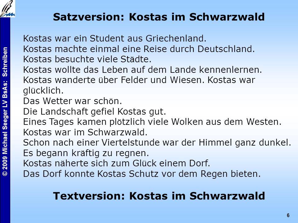 © 2009 Michael Seeger LV BsAs: Schreiben 6 Satzversion: Kostas im Schwarzwald Kostas war ein Student aus Griechenland.