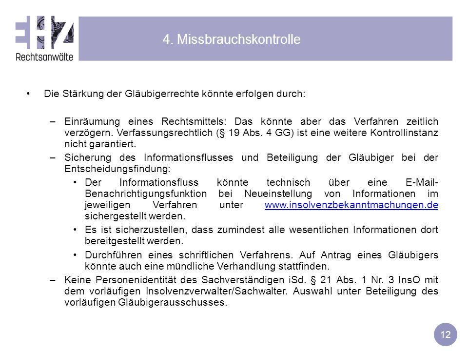 12 4. Missbrauchskontrolle Die Stärkung der Gläubigerrechte könnte erfolgen durch: –Einräumung eines Rechtsmittels: Das könnte aber das Verfahren zeit