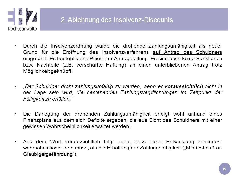 5 2. Ablehnung des Insolvenz-Discounts Durch die Insolvenzordnung wurde die drohende Zahlungsunfähigkeit als neuer Grund für die Eröffnung des Insolve