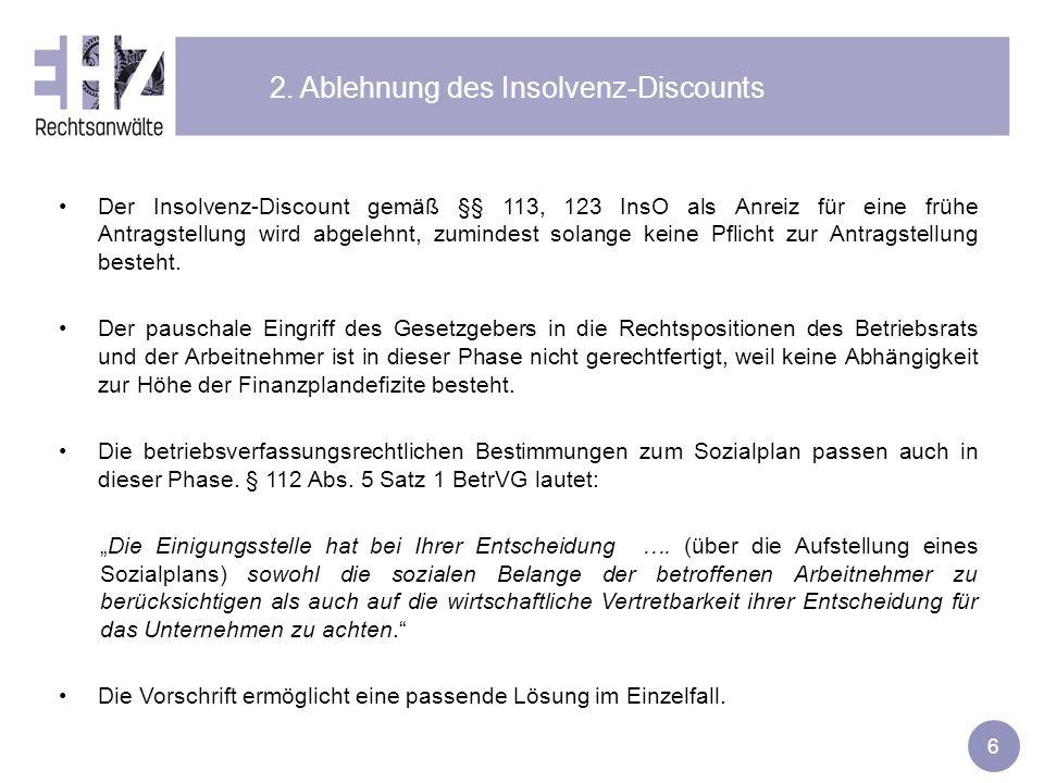 6 2. Ablehnung des Insolvenz-Discounts Der Insolvenz-Discount gemäß §§ 113, 123 InsO als Anreiz für eine frühe Antragstellung wird abgelehnt, zumindes