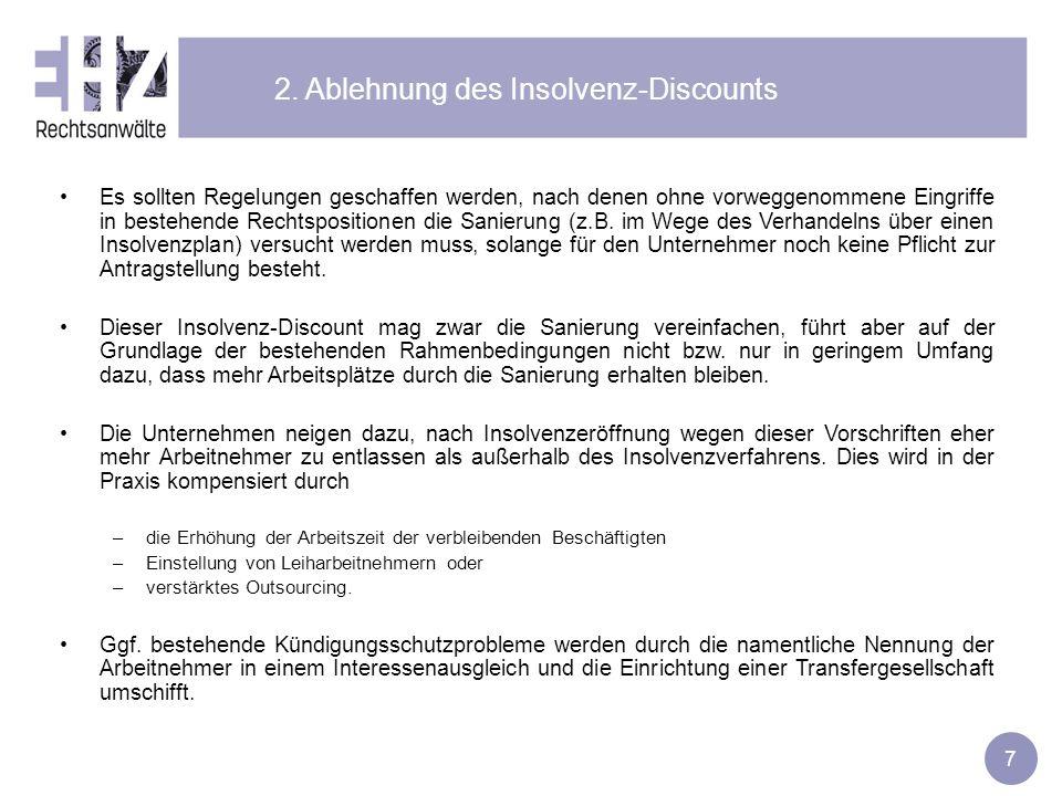 7 2. Ablehnung des Insolvenz-Discounts Es sollten Regelungen geschaffen werden, nach denen ohne vorweggenommene Eingriffe in bestehende Rechtsposition