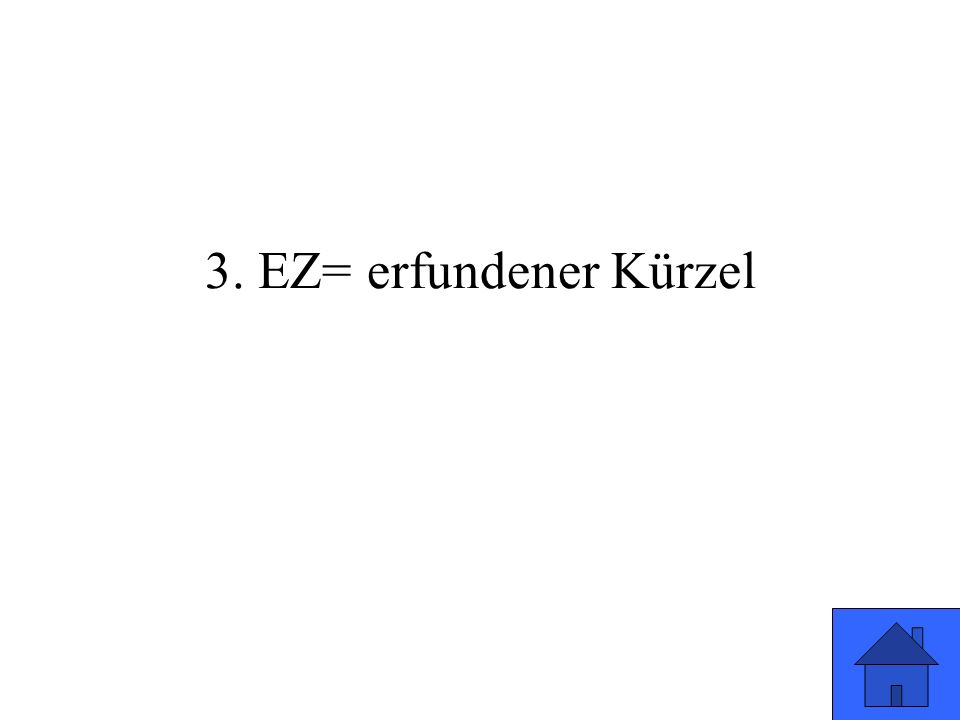 3. EZ= erfundener Kürzel