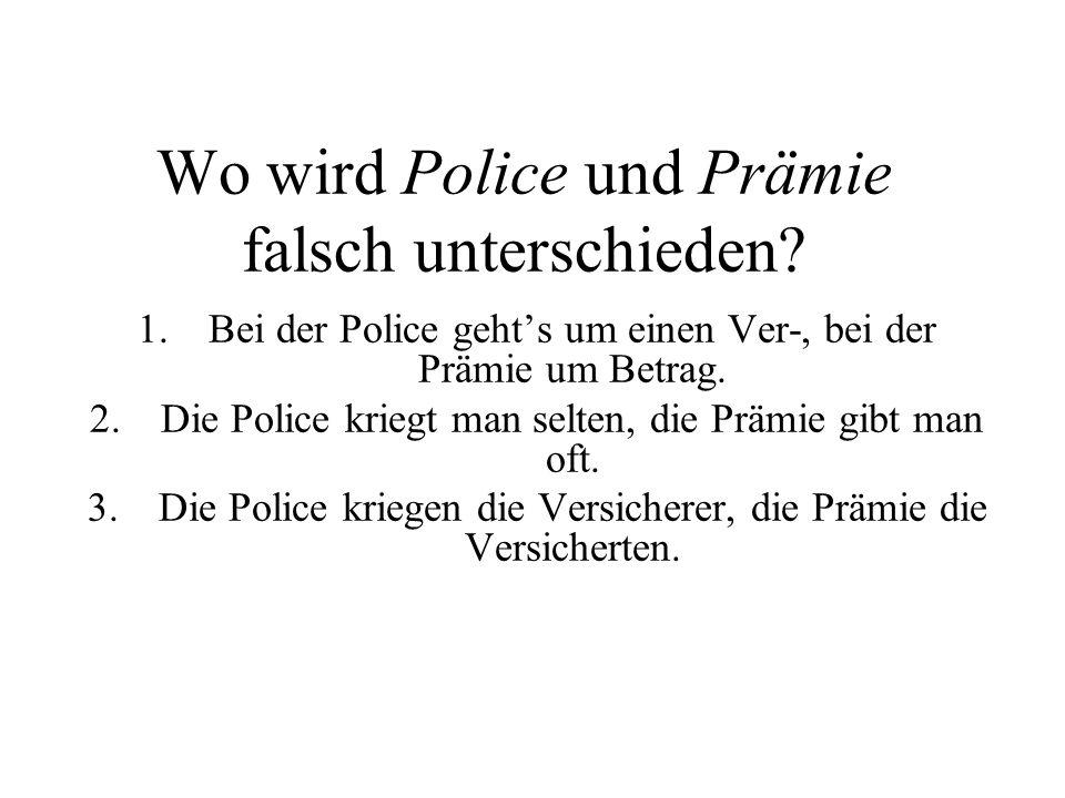Wo wird Police und Prämie falsch unterschieden.