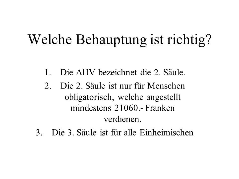 Welche Behauptung ist richtig. 1.Die AHV bezeichnet die 2.