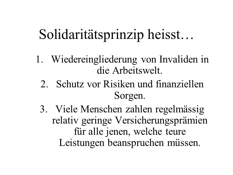 Solidaritätsprinzip heisst… 1.Wiedereingliederung von Invaliden in die Arbeitswelt.