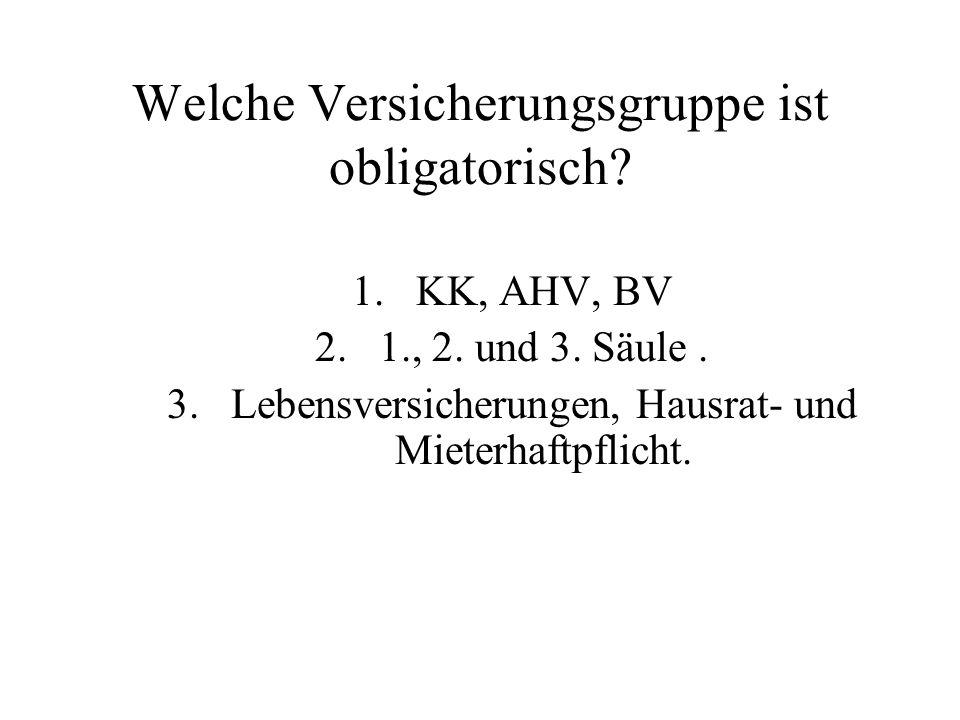 Welche Versicherungsgruppe ist obligatorisch. 1.KK, AHV, BV 2.1., 2.
