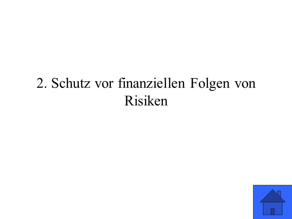 2. Schutz vor finanziellen Folgen von Risiken