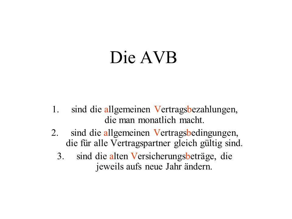 Die AVB 1.sind die allgemeinen Vertragsbezahlungen, die man monatlich macht.